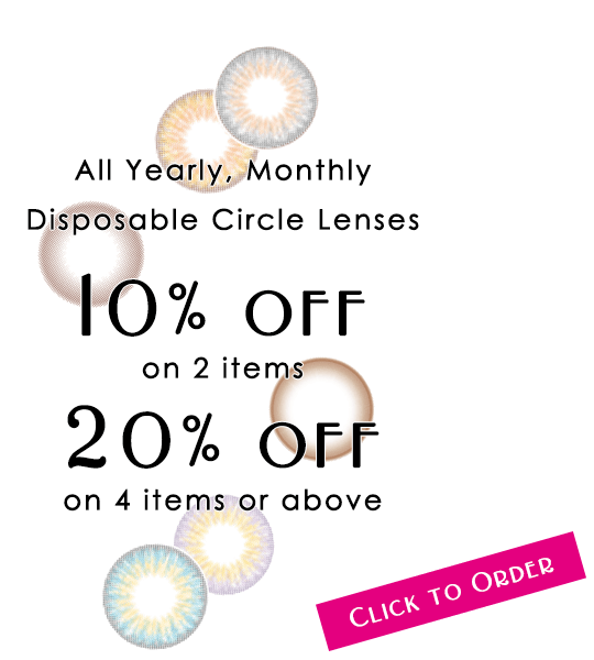 All one year, monthly circle lenses 10% off on 2 items, 20% off on 4 items or above.